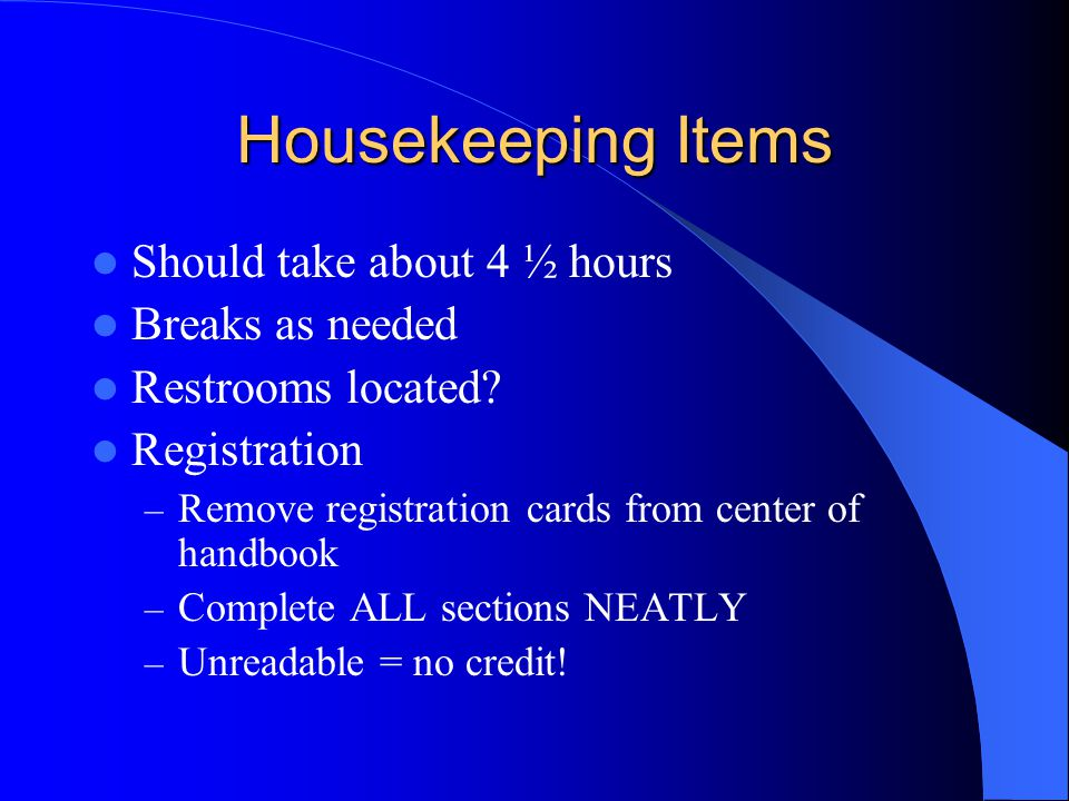 Housekeeping Items Should take about 4 ½ hours Breaks as needed