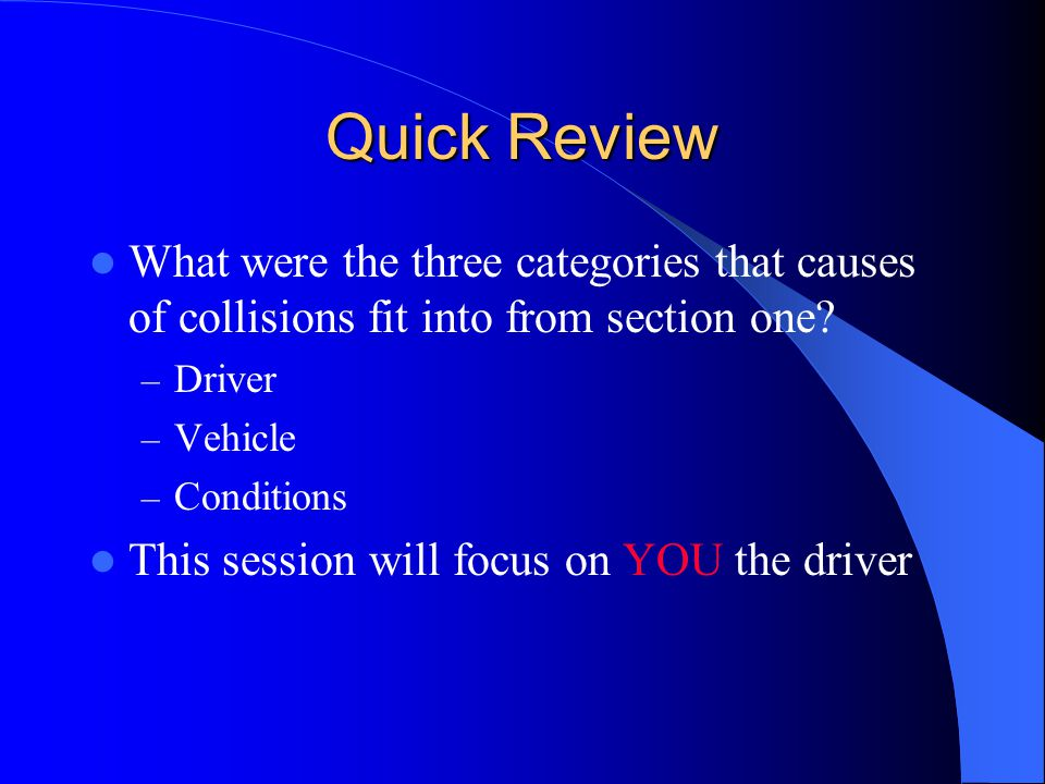 Quick Review What were the three categories that causes of collisions fit into from section one Driver.