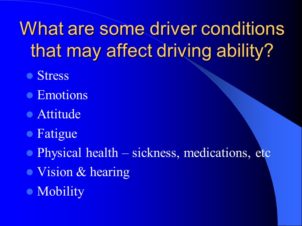 What are some driver conditions that may affect driving ability