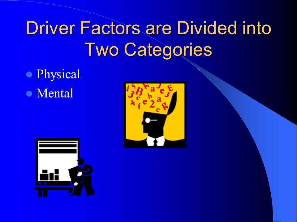 Driver Factors are Divided into Two Categories