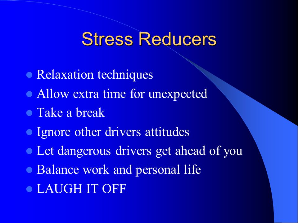 Stress Reducers Relaxation techniques Allow extra time for unexpected
