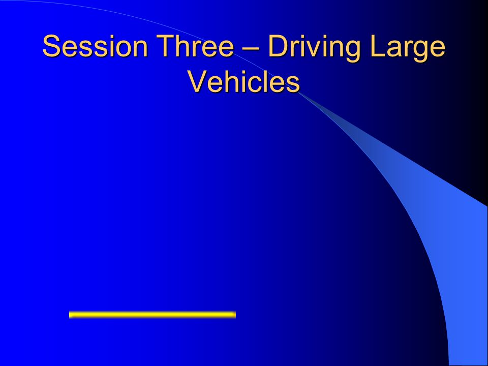 Session Three – Driving Large Vehicles
