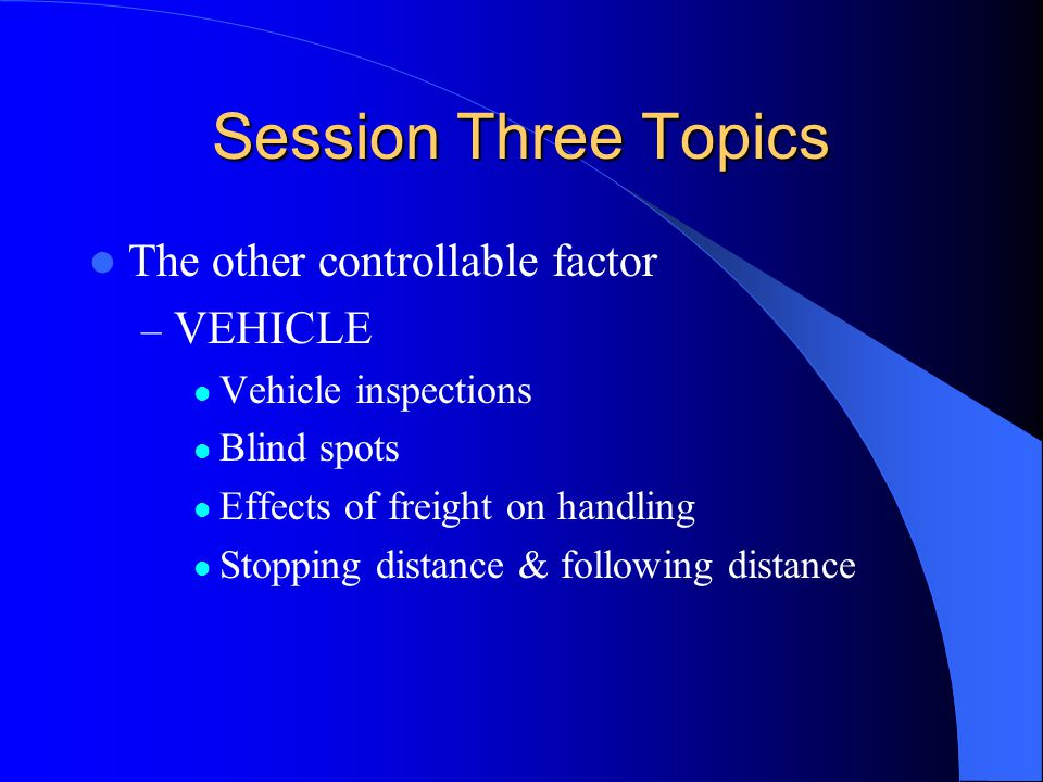 Session Three Topics The other controllable factor VEHICLE