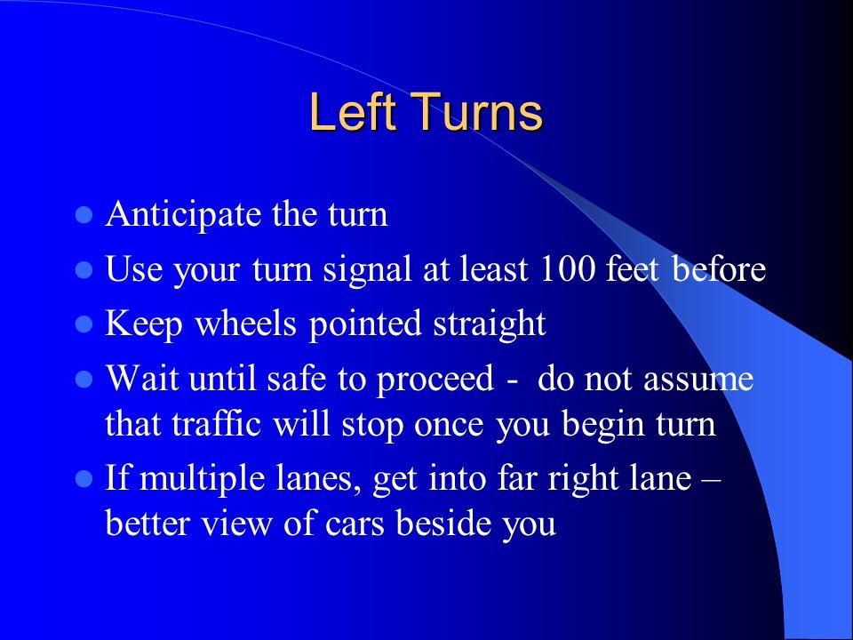 Left Turns Anticipate the turn