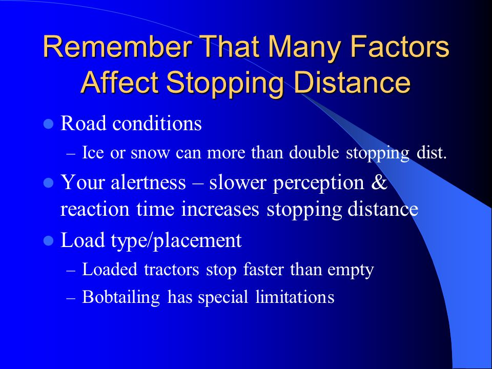 Remember That Many Factors Affect Stopping Distance