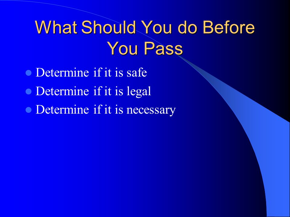 What Should You do Before You Pass