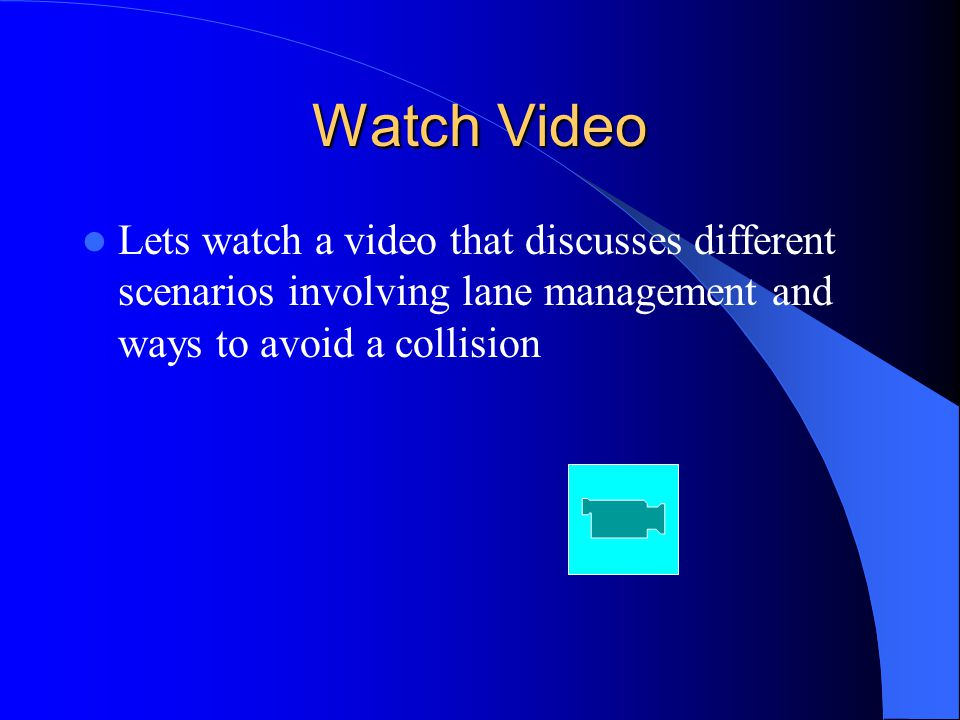 Watch Video Lets watch a video that discusses different scenarios involving lane management and ways to avoid a collision.