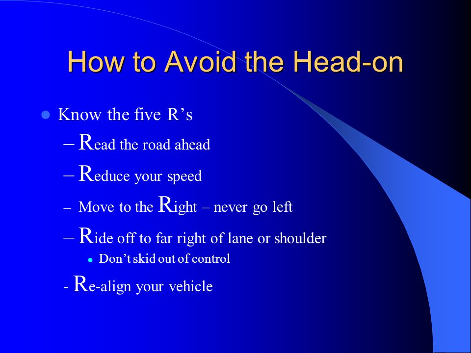How to Avoid the Head-on