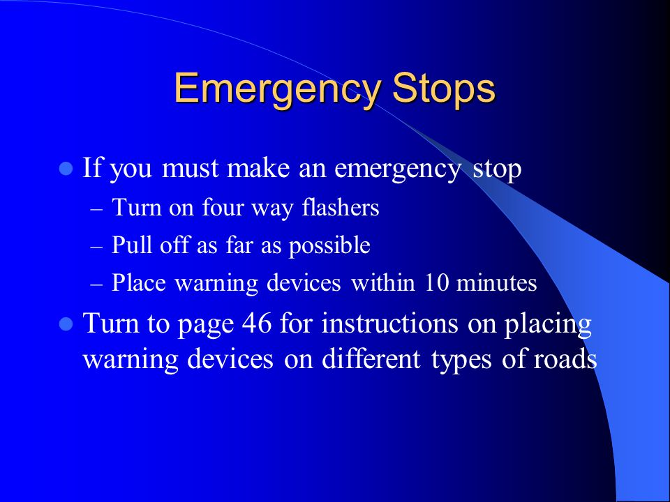 Emergency Stops If you must make an emergency stop
