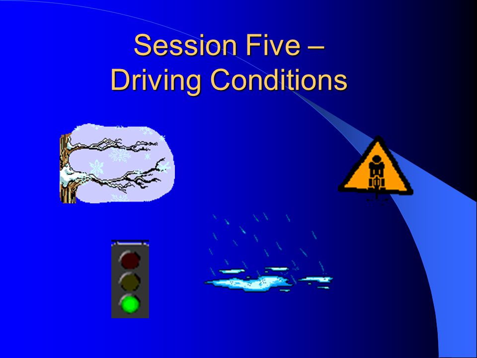 Session Five – Driving Conditions