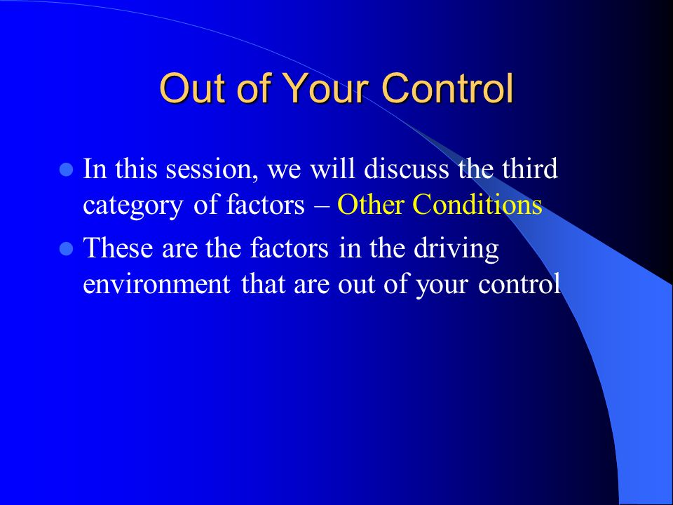 Out of Your Control In this session, we will discuss the third category of factors – Other Conditions.