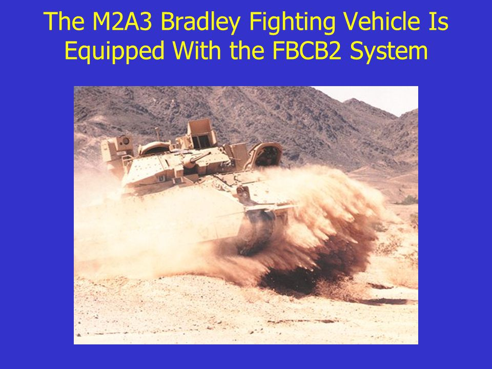 The M2A3 Bradley Fighting Vehicle Is Equipped With the FBCB2 System