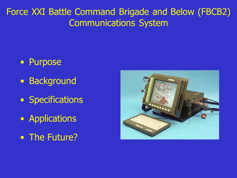 Force XXI Battle Command Brigade and Below (FBCB2) Communications System