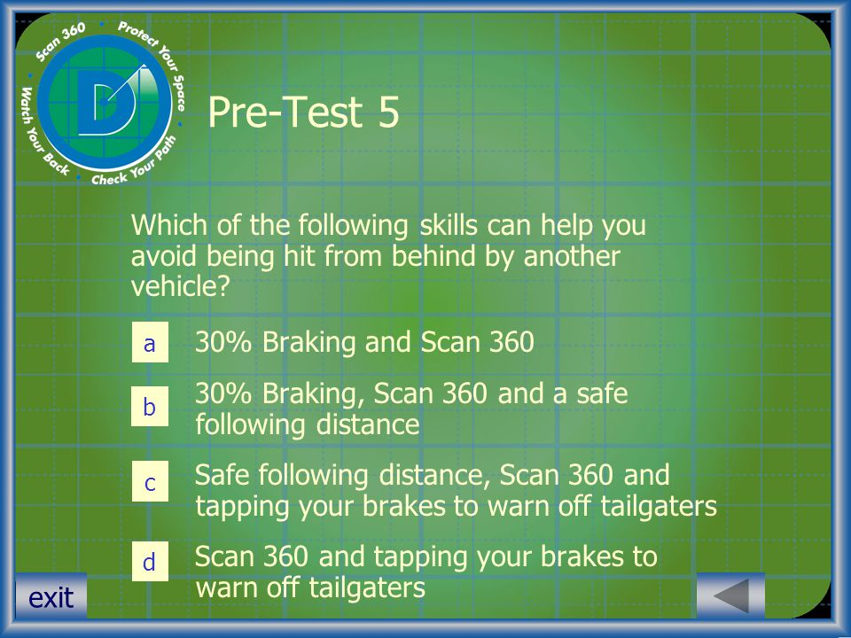 Pre-Test 5 Which of the following skills can help you avoid being hit from behind by another vehicle