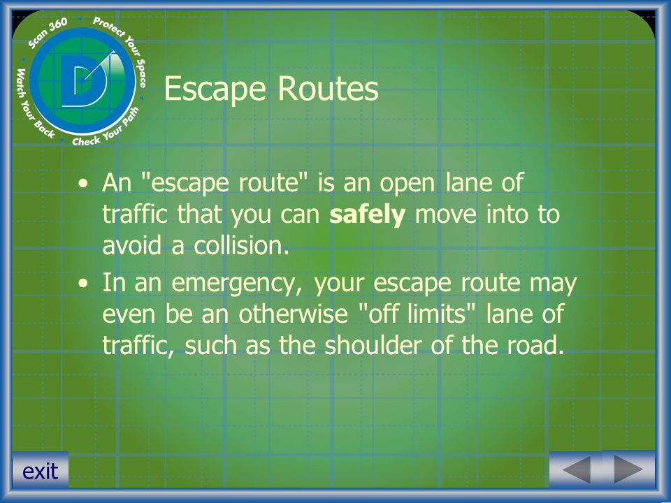 Escape Routes An escape route is an open lane of traffic that you can safely move into to avoid a collision.