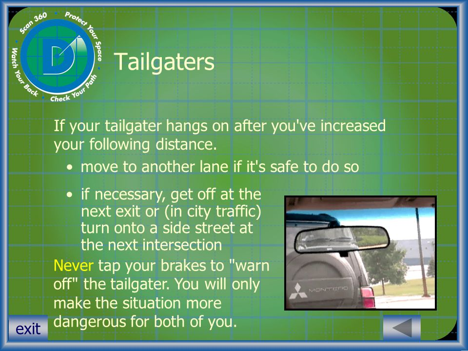 Tailgaters If your tailgater hangs on after you ve increased your following distance. move to another lane if it s safe to do so.