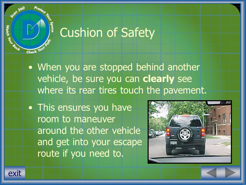 Cushion of Safety When you are stopped behind another vehicle, be sure you can clearly see where its rear tires touch the pavement.