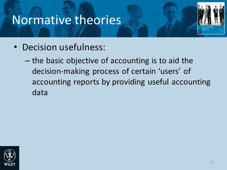 Normative theories Decision usefulness: