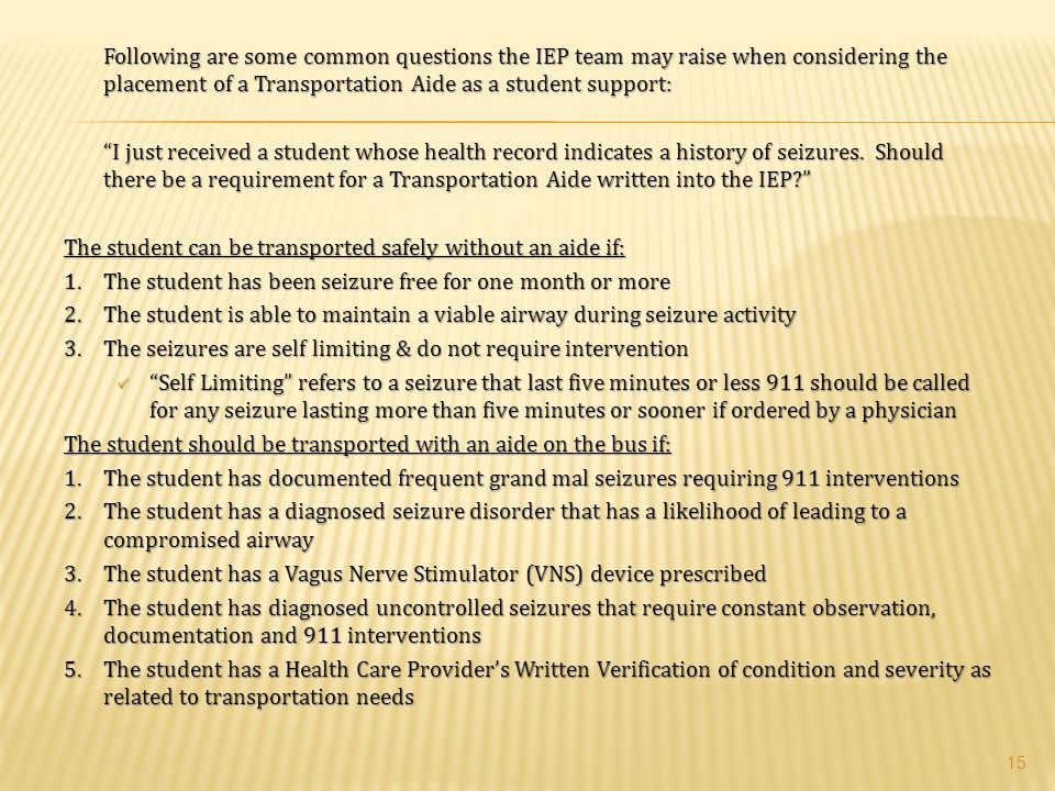 Following are some common questions the IEP team may raise when considering the placement of a Transportation Aide as a student support: