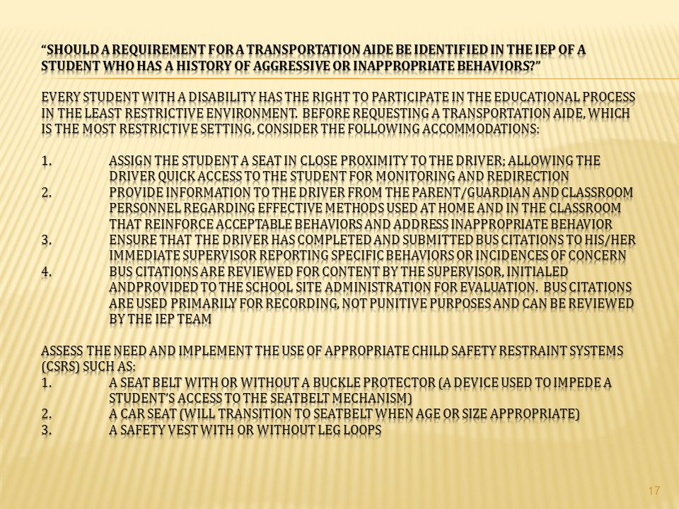 Should a requirement for a Transportation Aide be identified in the IEP of a student who has a history of aggressive or inappropriate behaviors Every student with a disability has the right to participate in the educational process in the least restrictive environment.
