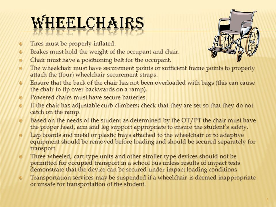 Wheelchairs Tires must be properly inflated.
