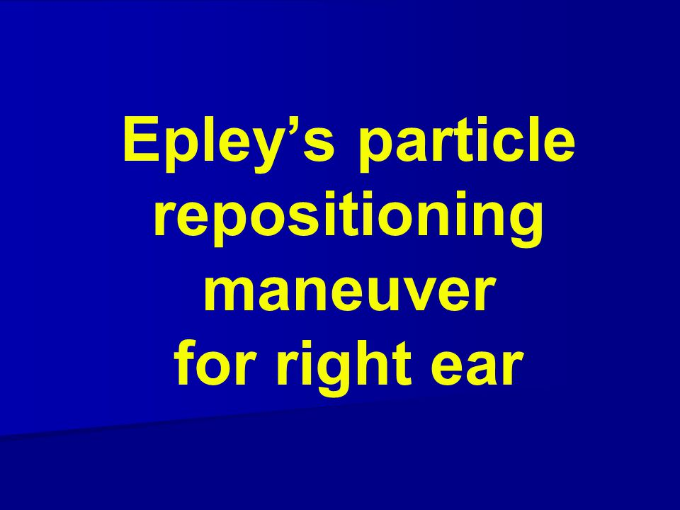 Epley's particle repositioning maneuver for right ear