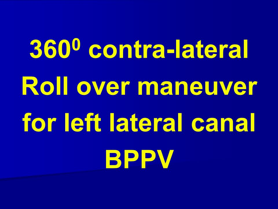 3600 contra-lateral Roll over maneuver for left lateral canal BPPV