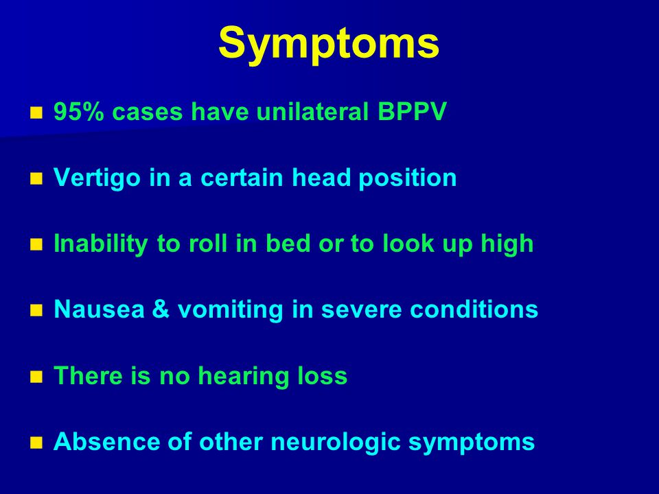 Symptoms 95% cases have unilateral BPPV