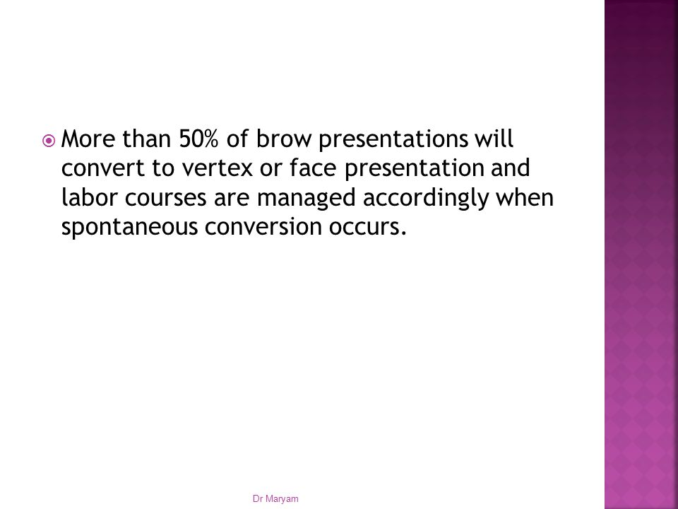 More than 50% of brow presentations will convert to vertex or face presentation and labor courses are managed accordingly when spontaneous conversion occurs.