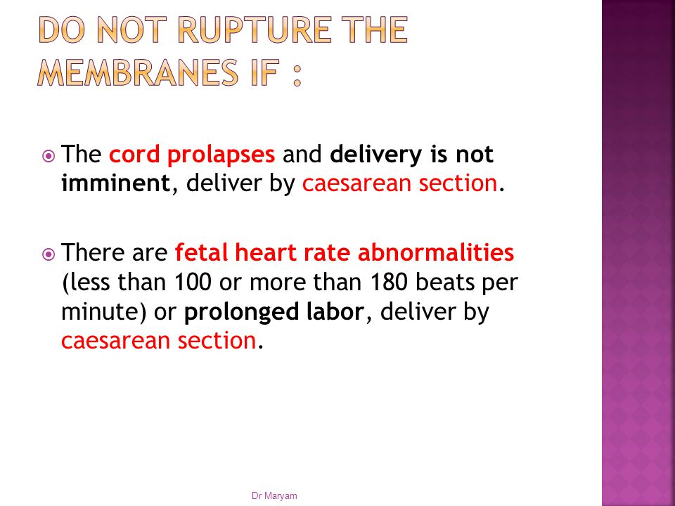 Do not rupture the membranes if :