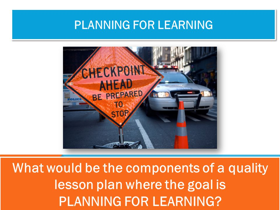 Planning for learning What would be the components of a quality lesson plan where the goal is.