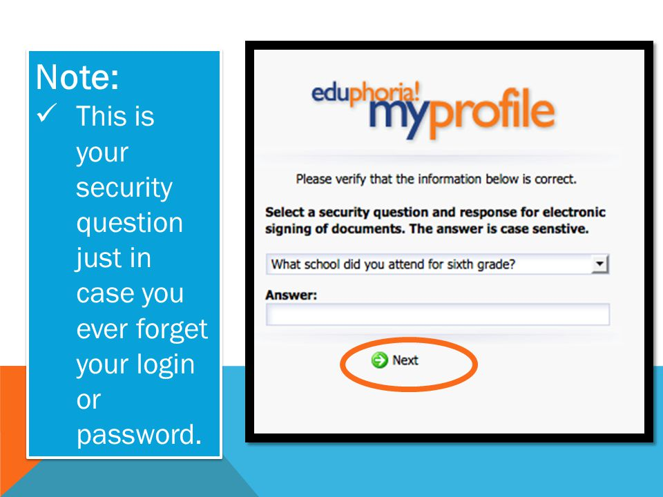 Note: This is your security question just in case you ever forget your login or password.