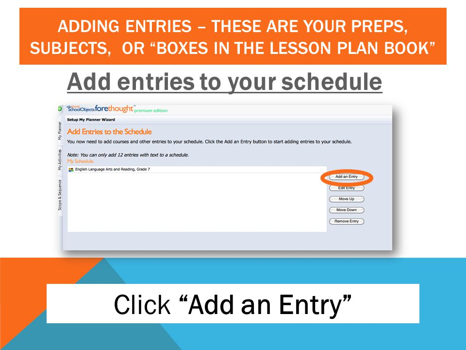 Click Add an Entry Add entries to your schedule