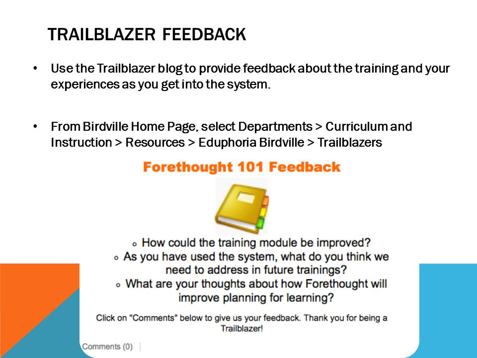 Trailblazer Feedback Use the Trailblazer blog to provide feedback about the training and your experiences as you get into the system.