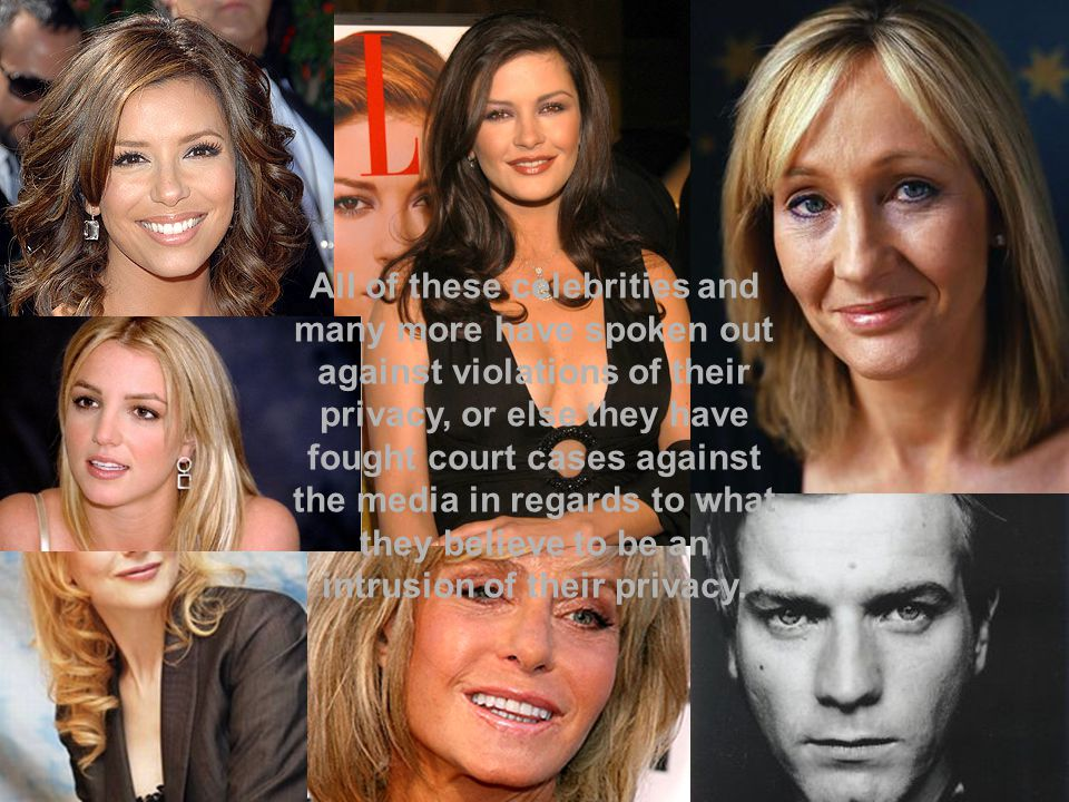 All of these celebrities and many more have spoken out against violations of their privacy, or else they have fought court cases against the media in regards to what they believe to be an intrusion of their privacy.
