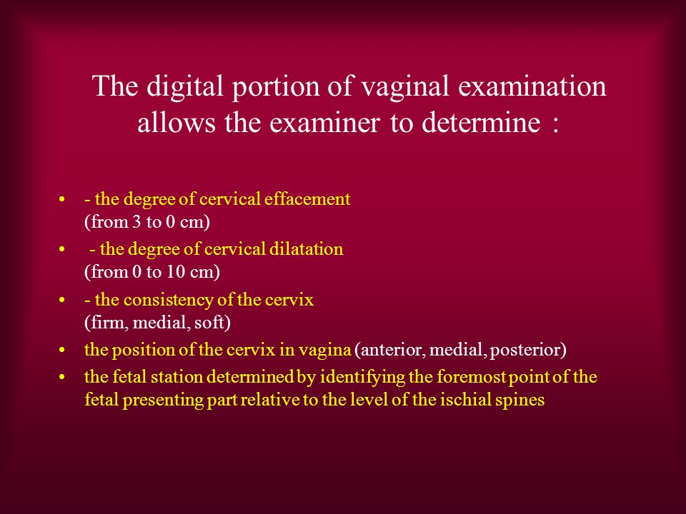 The digital portion of vaginal examination allows the examiner to determine :