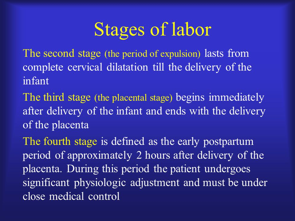 Stages of labor The second stage (the period of expulsion) lasts from complete cervical dilatation till the delivery of the infant.