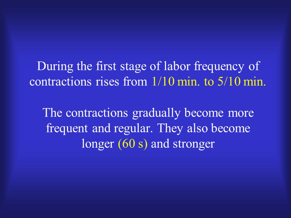During the first stage of labor frequency of contractions rises from 1/10 min.