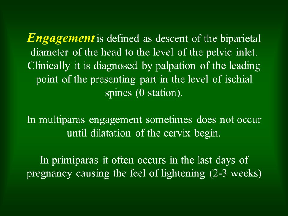 Engagement is defined as descent of the biparietal diameter of the head to the level of the pelvic inlet.