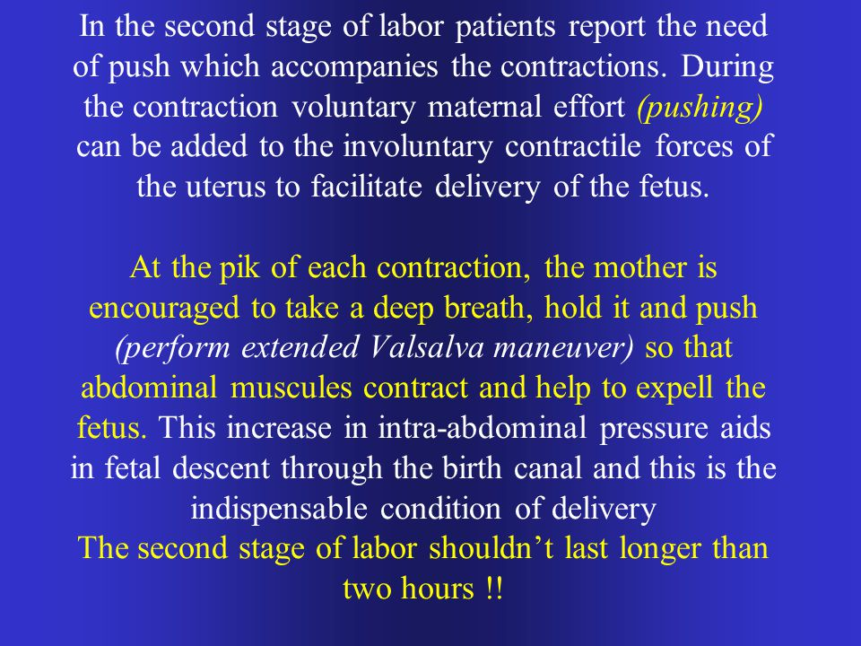 In the second stage of labor patients report the need of push which accompanies the contractions.