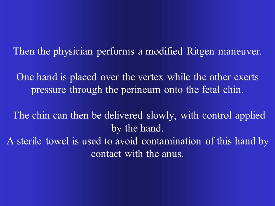 Then the physician performs a modified Ritgen maneuver