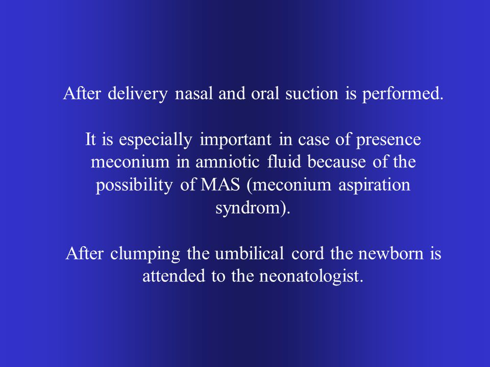 After delivery nasal and oral suction is performed