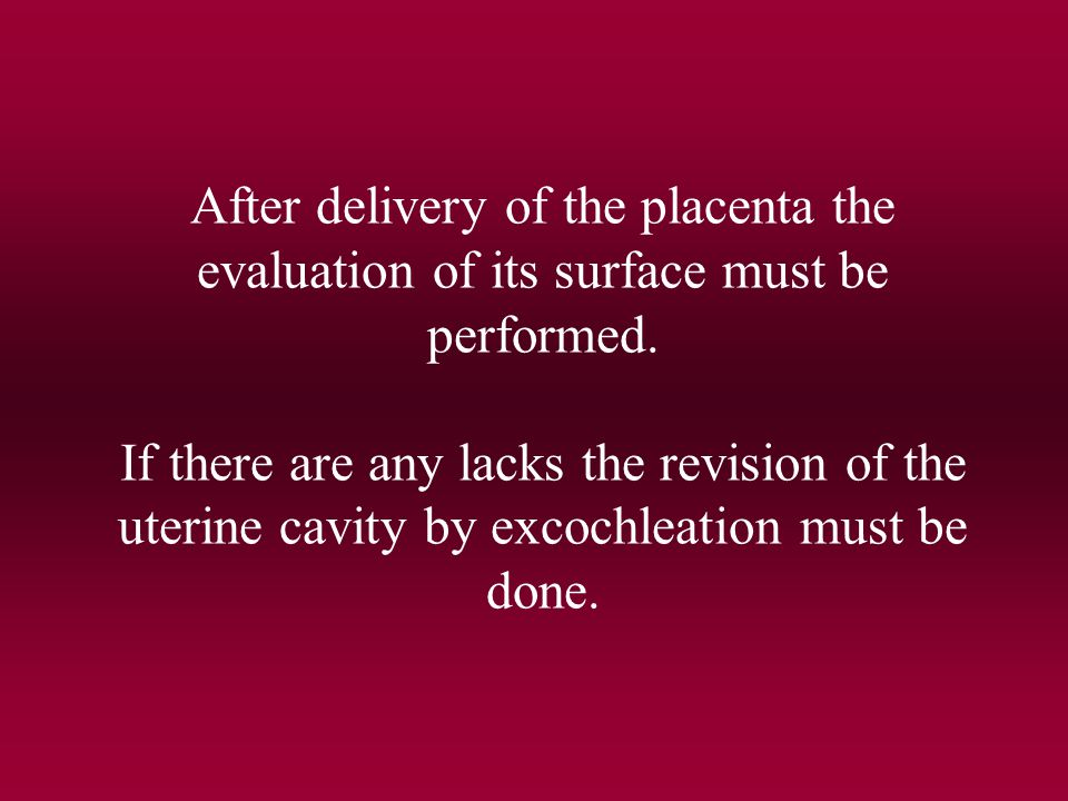 After delivery of the placenta the evaluation of its surface must be performed.