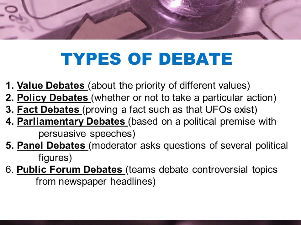 Types of Debate Value Debates (about the priority of different values)