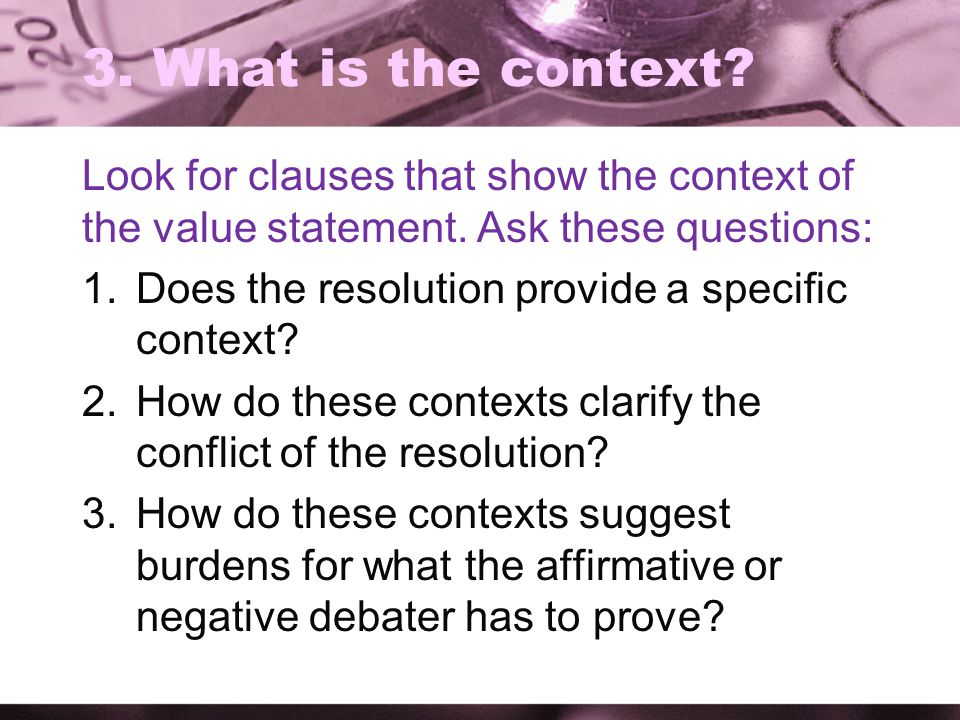 3. What is the context Look for clauses that show the context of the value statement. Ask these questions: