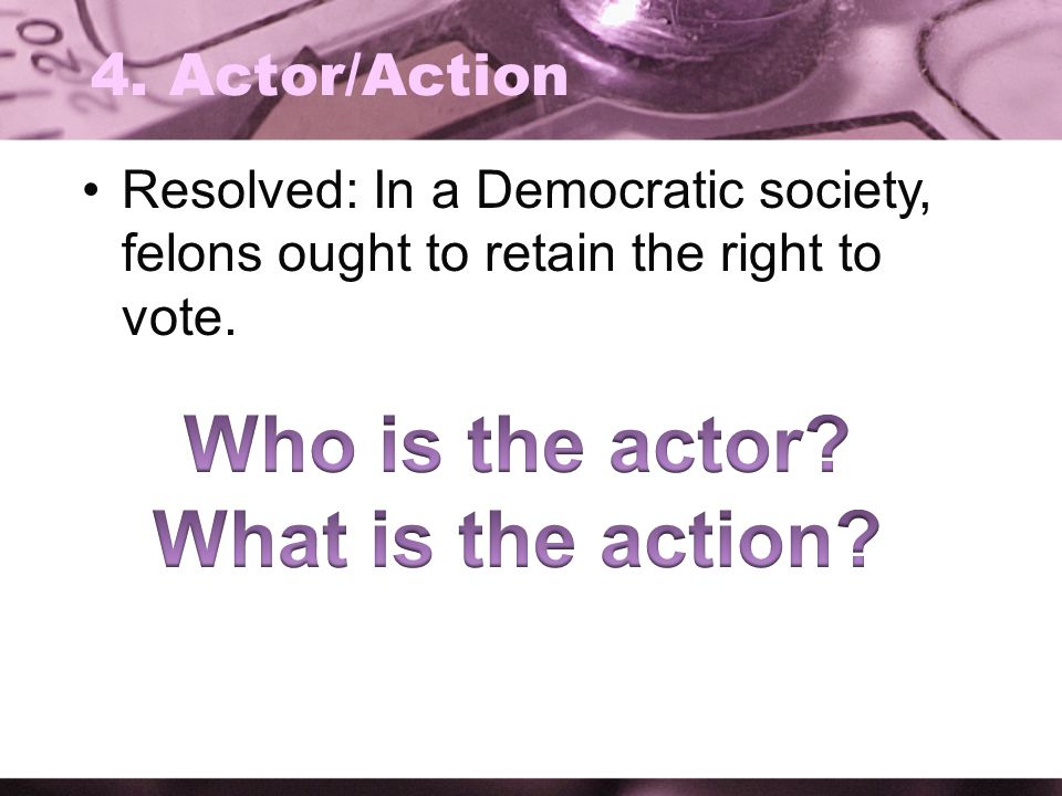 Who is the actor What is the action