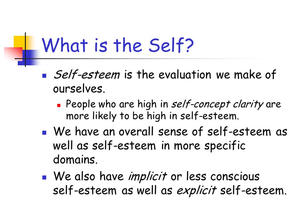 What is the Self Self-esteem is the evaluation we make of ourselves.