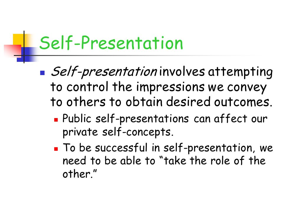 Self-Presentation Self-presentation involves attempting to control the impressions we convey to others to obtain desired outcomes.