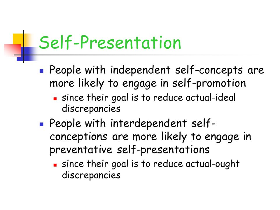 Self-Presentation People with independent self-concepts are more likely to engage in self-promotion.