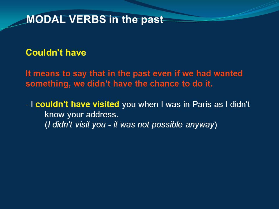 MODAL VERBS in the past Couldn t have